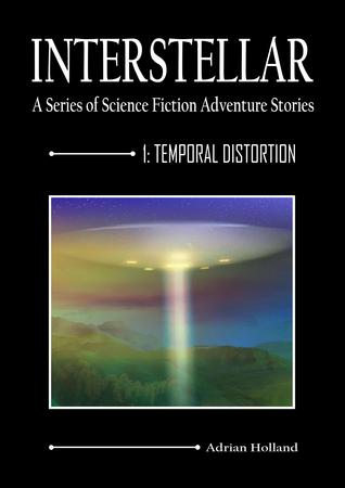 INTERSTELLAR - A Series of Science Fiction Adventure Stories - 1 Temporal Distortion