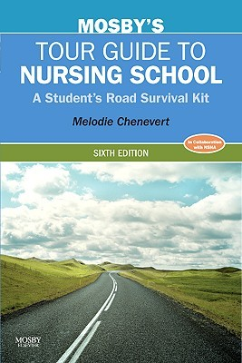 Mosby's Tour Guide to Nursing School by Melodie Chenevert