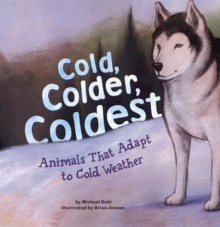 Cold, Colder, Coldest: Animals That Adapt To Cold Weather (Animal Extremes)