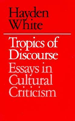 Tropics of Discourse by Hayden White