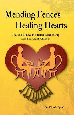 Mending Fences Healing Hearts: The Top 10 Keys to a Better Relationship with Your Adult Children