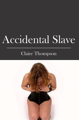 Accidental Slave by Claire Thompson
