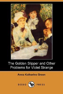 The Golden Slipper and Other Problems for Violet Strange by Anna Katharine Green