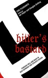 Hitler's Bastard: Through Hell and Back in Nazi Germany and Stalin's Russia