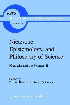Nietzsche, Epistemology, and Philosophy of Science: Nietzsche and the Sciences II