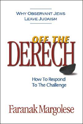 Off the Derech: Why Observant Jews Leave Judaism--How to Respond to the Challenge