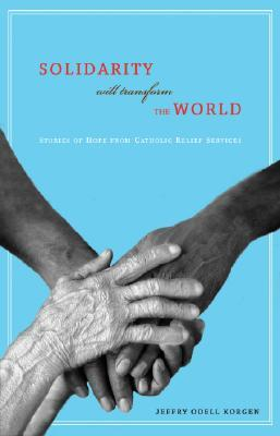 Solidarity Will Transform the World: Stories of Hope from Catholic Relief Services