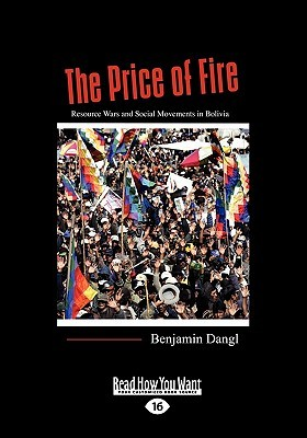 The Price of Fire: Resource Wars and Social Movements in Bolivia (Large Print 16pt)