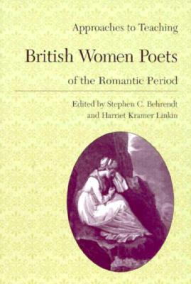 Approaches to Teaching British Women Poets of the Romantic Pe... by Stephen C. Behrendt