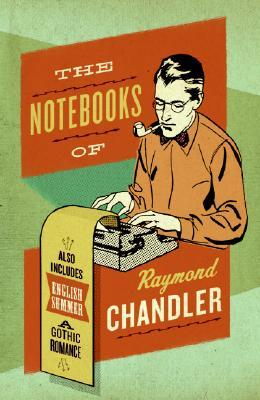 The Notebooks of Raymond Chandler; and English Summer: A Gothic Romance