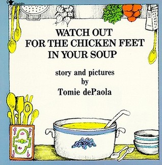 Watch Out for the Chicken Feet in Your Soup by Tomie dePaola