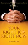 Your Right Job, Right Now: Unconventional Wisdom, Unbelievable Results from My Boss June