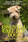 Essential Care for Dogs: A Holistic Way of Life