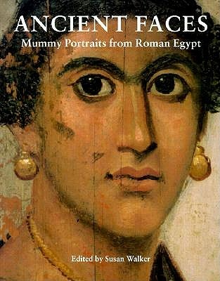 Ancient Faces: Mummy Portraits in Roman Egypt