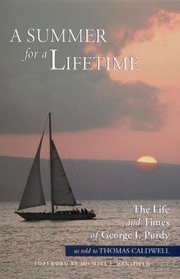 A Summer for a Lifetime: The Life and Times of George I Purdy as Told to Thomas Caldwell