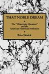 That Noble Dream: The 'Objectivity Question' and the American Historical Profession