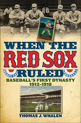 When the Red Sox Ruled by Thomas Whalen