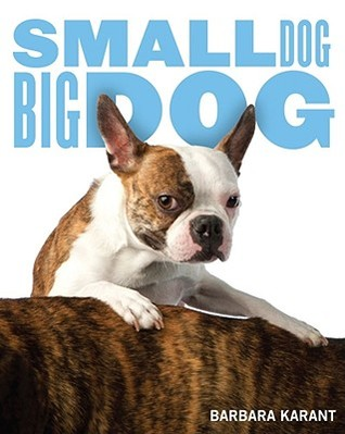 Small Dog, Big Dog by Barbara Karant