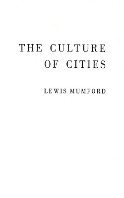 The Culture of Cities by Lewis Mumford