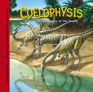 Coelophysis And Other Dinosaurs Of The South (Dinosaur Find) (Dinosaur Find)