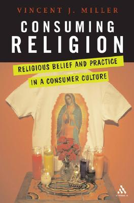 Consuming Religion by Vincent J. Miller