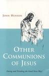 Other Communions of Jesus: Eating and Drinking the Good News Way!