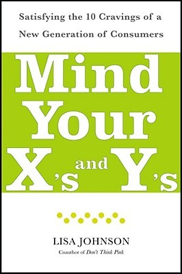Mind Your X's and Y's: Satisfying the 10 Cravings of a New Generation of Consumers