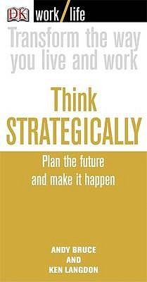 Think Strategically: Plan the Future and Make it Happen (WorkLife)