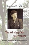 The Winding Path To Freedom: A Memoir Of Life In The Ukrainian Underground