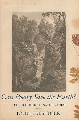 Can Poetry Save the Earth? by John Felstiner