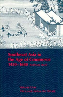 Southeast Asia in the Age of Commerce, 1450-1680: Volume One: The Lands below the Winds