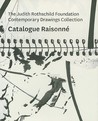 The Judith Rothschild Foundation Contemporary Drawings Collection: Catalogue Raisonne