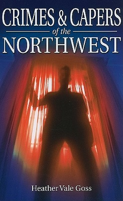 Crimes & Capers of the Northwest
