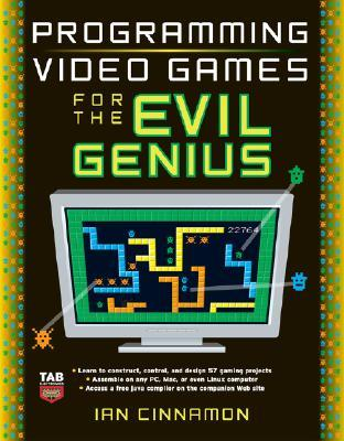 Programming Video Games for the Evil Genius by Ian Cinnamon