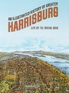 An Illustrated History of Greater Harrisburg: Life by the Moving Road
