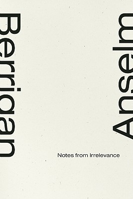 Notes From Irrelevance by Anselm Berrigan