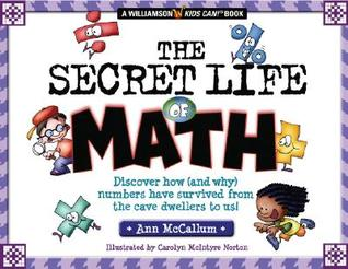 The Secret Life Of Math: Discover How (and Why) Numbers Have Survived From the Cave Dwellers to Us!