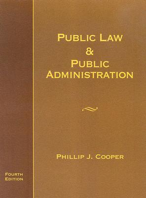 Public Law and Public Administration by Philip J. Cooper