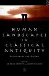Human Landscapes in Classical Antiquity: Environment and Culture