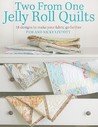 Two from One Jelly Roll Quilts: 18 Designs to Make Your Fabric Go Further