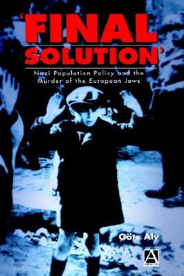 'Final Solution': Nazi Population Policy and the Murder of the European Jew