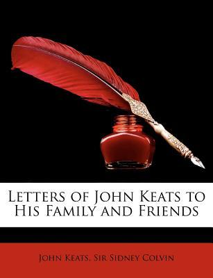 Letters of John Keats to His Family and Friends by John Keats