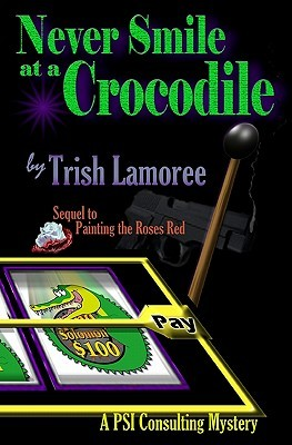 Never Smile At A Crocodile: A Psi Consulting Mystery