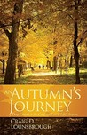 An Autumn's Journey: Deep Growth in the Grief and Loss of Life's Seasons
