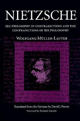 Nietzsche: His Philosophy of Contradictions and the Contradictions of His Philosophy