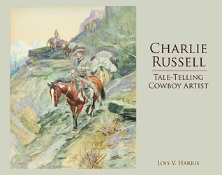 Charlie Russell: Tale Telling Cowboy Artist