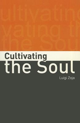 Cultivating the Soul by Luigi Zoja