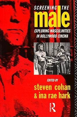 Screening the Male by Steven Cohan