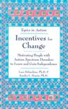 Incentives for Change: Motivating People with Autism Spectrum Disorders to Learn and Gain Independence