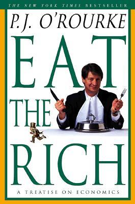 Eat the Rich by P.J. O'Rourke